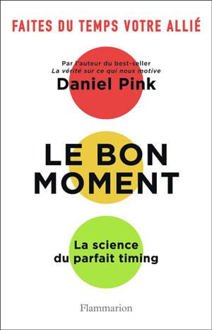 Le bon moment : la science du parfait timing : faites du temps votre allié