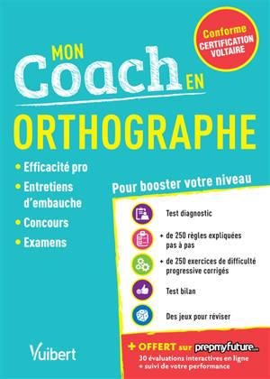 Mon coach en orthographe : conforme certification Voltaire : efficacité pro, entretiens d'embauche, concours, examens