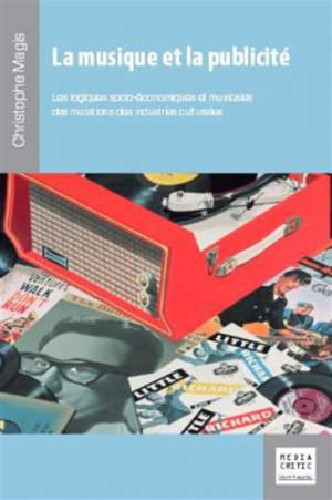 La musique et la publicité : les logiques socio-économiques et musicales des mutations des industries culturelles