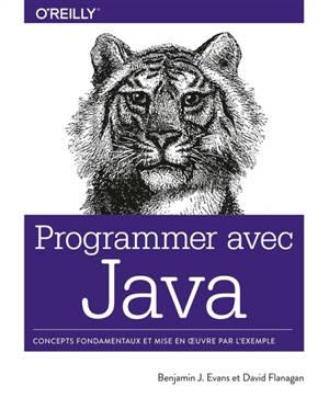 Programmer avec Java : concepts fondamentaux et mise en oeuvre par l'exemple