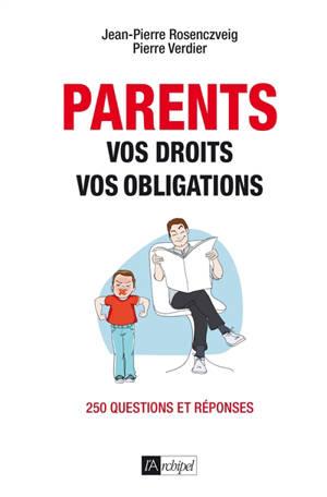 Parents : vos droits, vos obligations : 250 questions et réponses