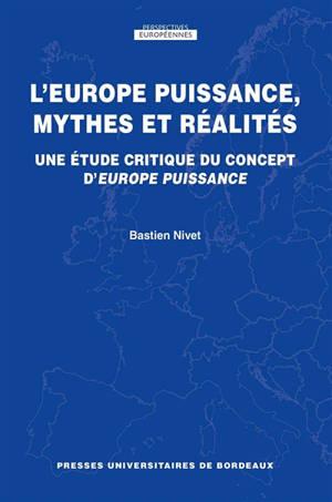 L'Europe puissance, mythes et réalités : une étude critique du concept d'Europe puissance