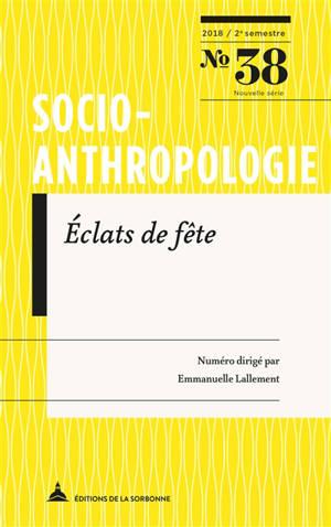 Socio-anthropologie : revue interdisciplinaire de sciences sociales. n° 38, Eclats de fête