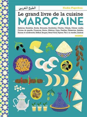 Le grand livre de la cuisine marocaine : baklavas, boulettes, bricks, briouates, brochettes, chorba, chlada, citrons confits, cornes de gazelle...