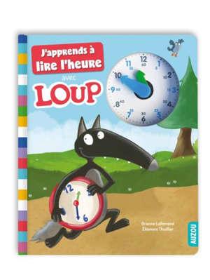 J'apprends à lire l'heure avec Loup