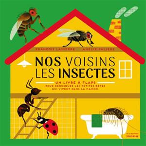 Nos voisins les insectes : un livre à flaps pour débusquer les petites bêtes qui vivent dans la maison