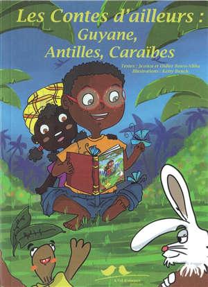 Les contes d'ailleurs : Guyane, Antilles, Caraïbes