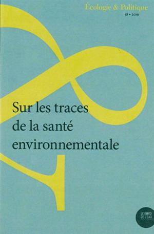 Ecologie et politique. n° 58, Sur les traces de la santé environnementale