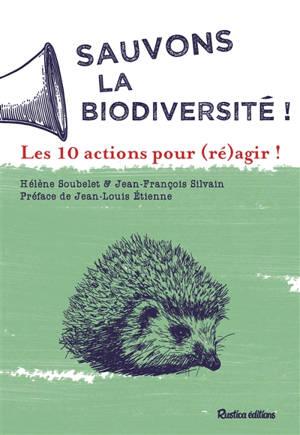Sauvons la biodiversité ! : les 10 actions pour (ré)agir !