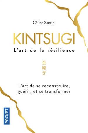Kintsugi, l'art de la résilience : l'art de se reconstruire, guérir, et se transformer