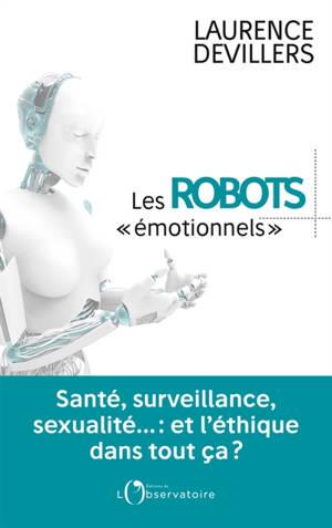 Les robots émotionnels : santé, surveillance, sexualité... : et l'éthique dans tout ça ?