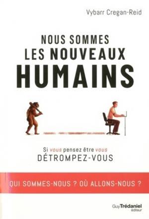 Nous sommes les nouveaux humains : si vous pensez être vous, détrompez-vous
