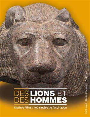 Des lions et des hommes : mythes félins : 400 siècles de fascination
