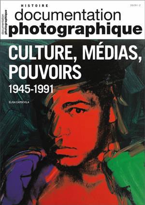 Documentation photographique (La). n° 8128, Culture, médias, pouvoirs : 1945-1991
