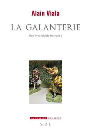 La galanterie : une mythologie française