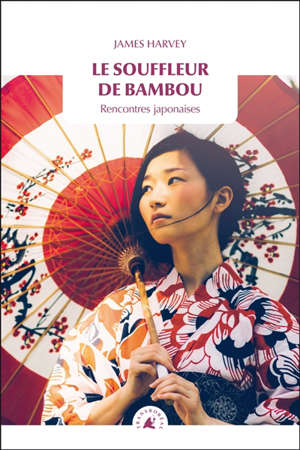 Le souffleur de bambou : rencontres japonaises
