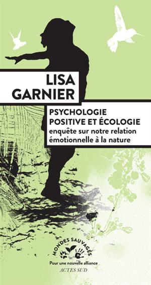 Psychologie positive et écologie : enquête sur notre relation émotionnelle à la nature