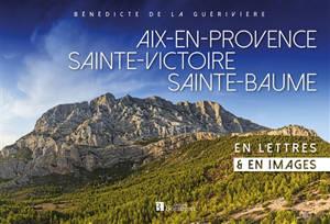 Aix-en-Provence, Sainte-Victoire, Sainte-Baume : en lettres & en images
