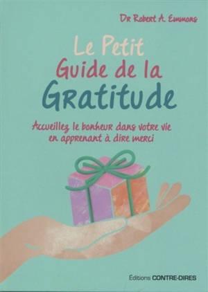 Le petit guide de la gratitude : accueillez le bonheur dans votre vie en apprenant à dire merci