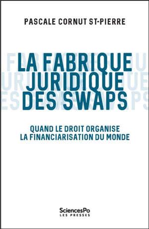 La fabrique juridique des swaps : quand le droit organise la financiarisation du monde
