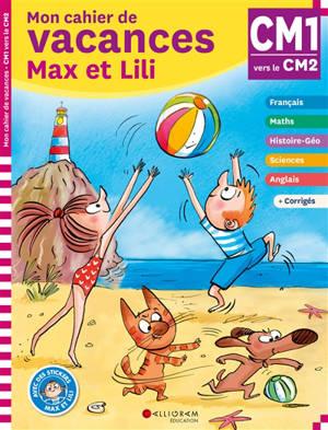 Mon cahier de vacances Max et Lili, CM1, CM2, 9-10 ans : conforme aux programmes
