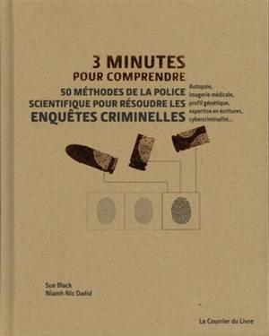 3 minutes pour comprendre : 50 méthodes de la police scientifique pour résoudre les enquêtes criminelles