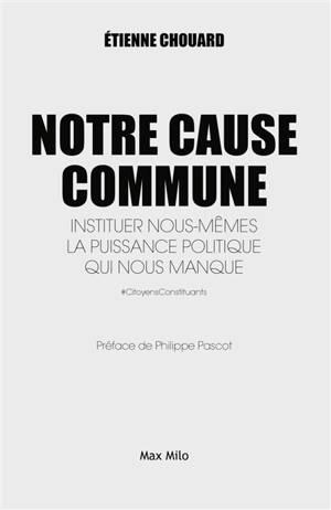 Notre cause commune : instituer nous-mêmes la puissance politique qui nous manque