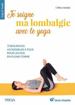 Je soigne ma lombalgie avec le yoga : 3 séquences accessibles à tous pour un dos en pleine forme