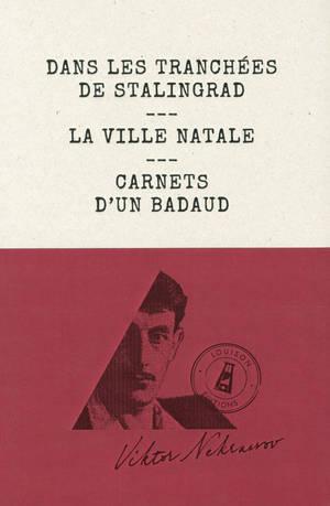 Dans les tranchées de Stalingrad; La ville natale; Carnets d'un badaud