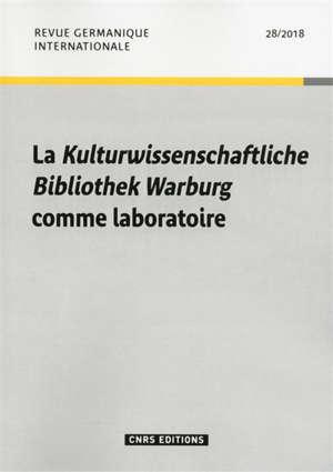 Revue germanique internationale. n° 28, La Kulturwissenschaftliche Bibliothek Warburg comme laboratoire