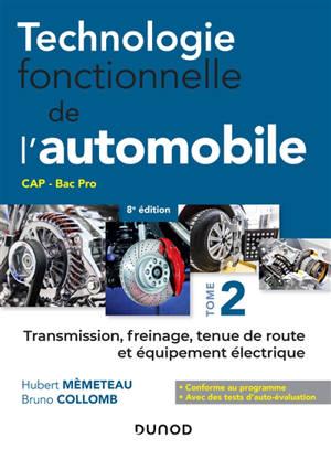 Technologie fonctionnelle de l'automobile : CAP, bac pro. Volume 2, Transmission, freinage, tenue de route et équipement électrique