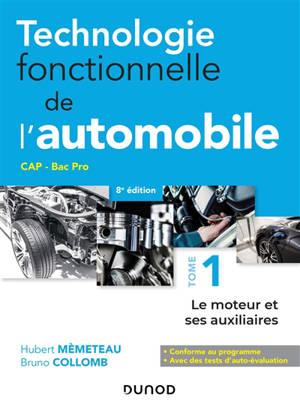 Technologie fonctionnelle de l'automobile : CAP, bac pro. Volume 1, Le moteur et ses auxiliaires