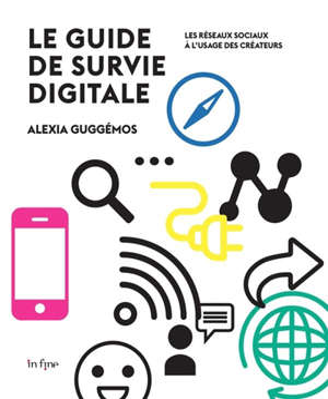 Le guide de survie digitale : les réseaux sociaux à l'usage des créateurs