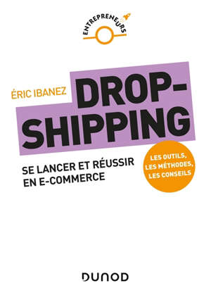 Dropshipping : se lancer et réussir en e-commerce : les outils, les méthodes, les conseils