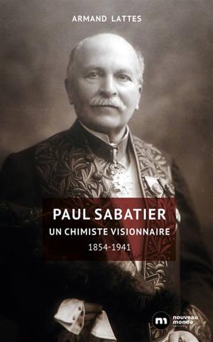 Paul Sabatier : un chimiste visionnaire : 1854-1941