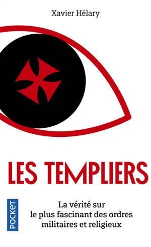 Les Templiers : la vérité sur le plus fascinant des ordres militaires et religieux