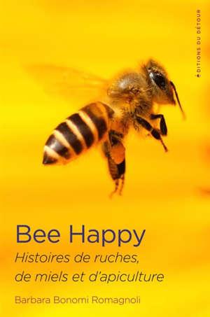 Bee happy : histoires de ruches, de miels et d'apiculture