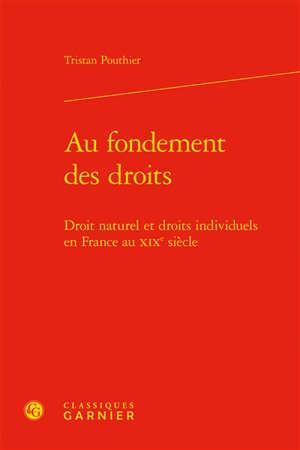 Au fondement des droits : droit naturel et droits individuels en France au XIXe siècle