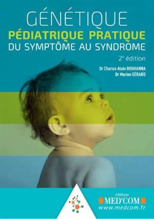 Génétique pédiatrique pratique : du symptôme au syndrome : guide de dysmorphologie pédiatrique, syndromes génétiques les plus fréquents