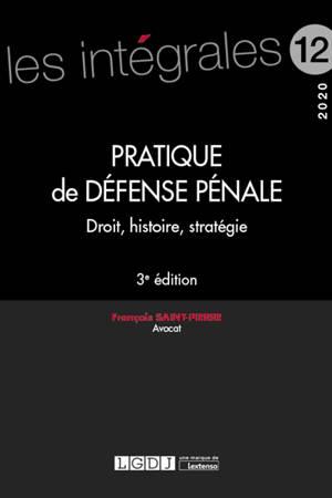 Pratique de défense pénale : droit, histoire, stratégie