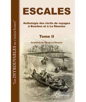 Escales : anthologie des récits de voyages à Bourbon et à La Réunion. Volume 2