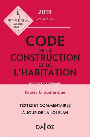 Code de la construction et de l'habitation 2019 : textes et commentaires à jour de la loi Elan