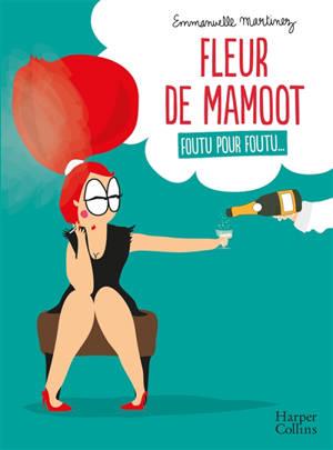 Fleur de Mamoot : foutu pour foutu...