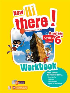 New Hi there ! anglais 6e, cycle 3, A1-A2 : workbook : programme 2016