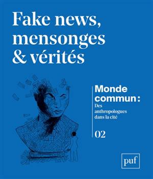 Monde commun : des anthropologues dans la cité. n° 2, Fake news, mensonges et vérités