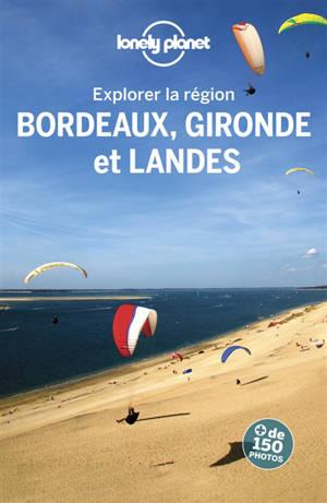 Explorer la région Bordeaux, Gironde et Landes