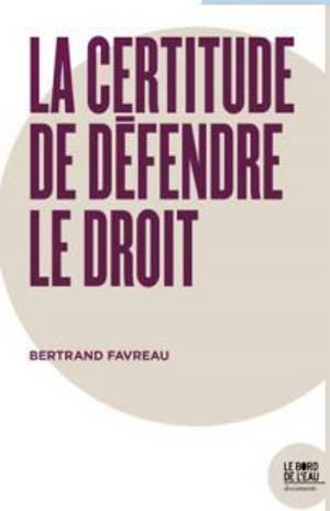 Derrière la cause isolée d'un homme. Volume 4, La certitude de défendre le droit