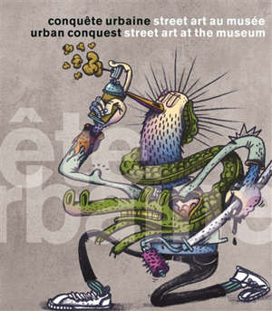 Conquête urbaine : street art au musée = Urban conquest : street art at the museum