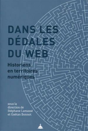 Dans les dédales du web : historiens en territoires numériques