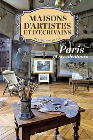 Maisons d'artistes et d'écrivains : Paris et ses alentours